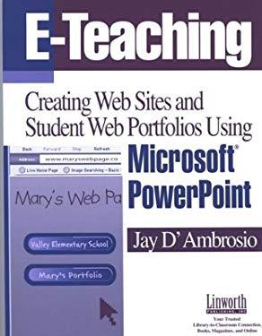 E-Teaching: Creating Web Sites and Student Web Portfolios Using Microsoft Powerpointt 9781586831295