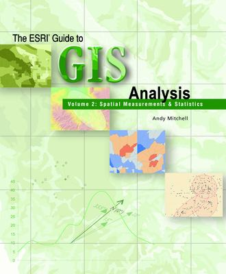 ESRI Guide to GIS Analysis, Volume 2: Spatial Measurements and Statistics 9781589481169