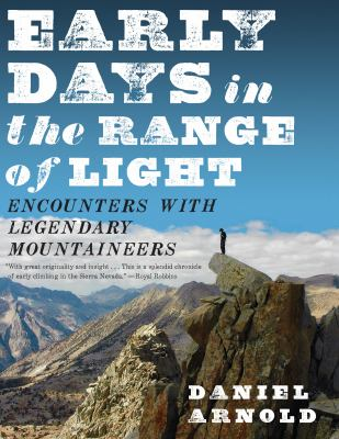 Early Days in the Range of Light: Encounters with Legendary Mountaineers 9781582436166