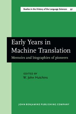 Early Years in Machine Translation: Memoirs and Biographies of Pioneers