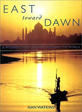 East Toward Dawn: A Woman's Solo Journey Around the World 9781580050647