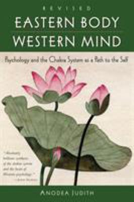 Eastern Body, Western Mind: Psychology and the Chakra System as a Path to the Self 9781587612251