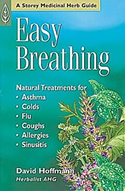 Easy Breathing: Natural Treatments for Asthma, Colds, Flu, Coughs, Allergies, and Sinusitis 9781580172523