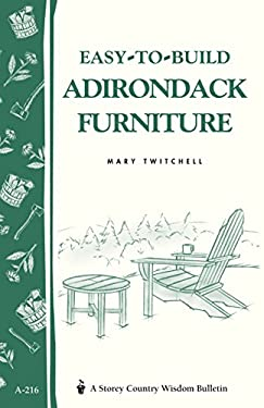 Easy-To-Build Adirondack Furniture: Storey's Country Wisdom Bulletin A-216 9781580172646
