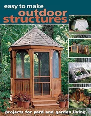 Easy to Make Outdoor Structures: Projects for Yard and Garden Living 9781581593143