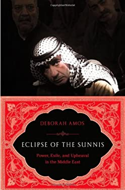 Eclipse of the Sunnis: Power, Exile, and Upheaval in the Middle East 9781586486495