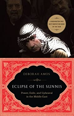 Eclipse of the Sunnis: Power, Exile, and Upheaval in the Middle East 9781586489502