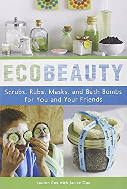 Ecobeauty: Scrubs, Rubs, Masks, Rinses, and Bath Bombs for You and Your Friends 9781580088527