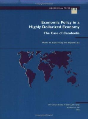 Economic Policy in a Highly Dollarized Economy: The Case of Cambodia 9781589061897