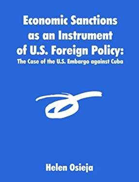 Economic Sanctions as an Instrument of U.S. Foreign Policy: The Case of the U.S. Embargo Against Cuba 9781581123142