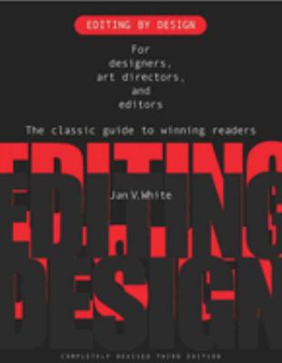 Editing by Design: For Designers, Art Directors, and Editors: The Classic Guide to Winning Readers 9781581153026