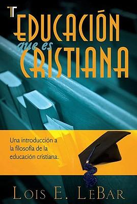 Educacion Que Es Cristiana: Una Introduccion a la Filosofia de la Educacion Cristiana 9781588024213
