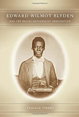 Edward Wilmot Blyden and the Racial Nationalist Imagination 9781580464284