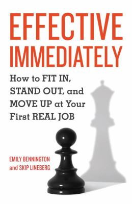 Effective Immediately: How to FIT IN, STAND OUT, and MOVE UP at Your First REAL Job 9781580089999