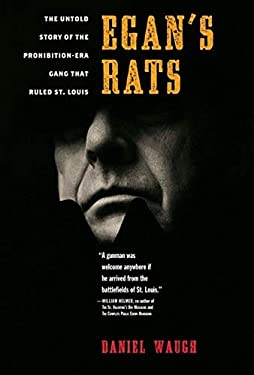 Egan's Rats: The Untold Story of the Prohibition-Era Gang That Ruled St. Louis 9781581825756