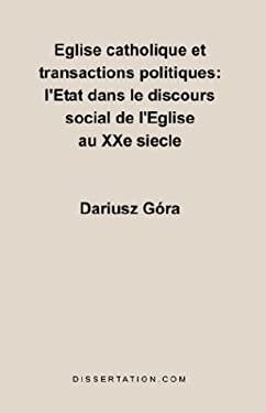 Eglise Catholique Et Transactions Politiques: L'Etat Dans Le Discours Social de L'Eglise Au Xxe Siecle 9781581121391