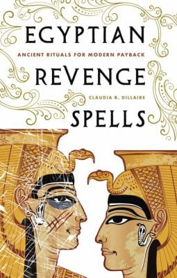 Egyptian Revenge Spells: Ancient Rituals for Modern Payback 9781580911900
