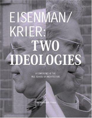 Eisenman/Krier: Two Ideologies 9781580931397