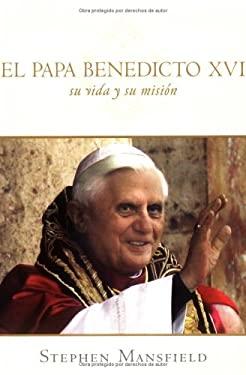 El Papa Benedicto XVI: Su Vida y su Mision 9781585424511