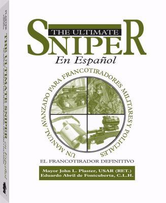 El Ultimate Sniper En Espanol: Un Manual Avanzado Para Francotiradores Militares y Policiales 9781581604863