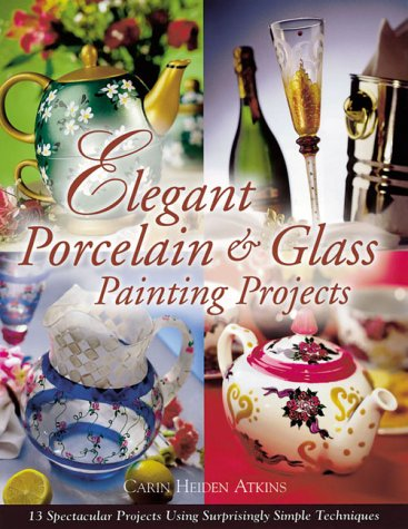Elegant Porcelain & Glass Painting Projects 9781581800791