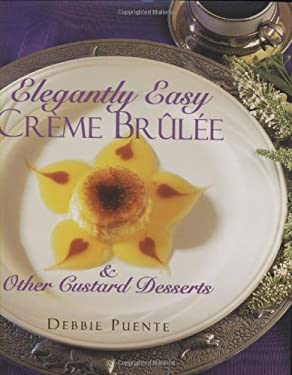 Elegantly Easy Creme Brulee 9781580630085