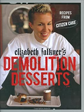 Elizabeth Falkner's Demolition Desserts: Recipes from Citizen Cake 9781580087810