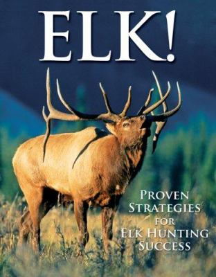 Elk!: Proven Strategies for Elk Hunting Success 9781581593488