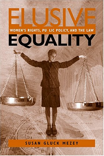 Elusive Equality: Women's Rights, Public Policy, and the Law 9781588261762