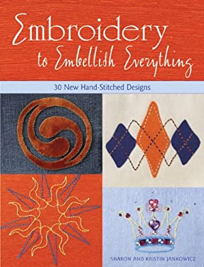 Embroidery to Embellish Everything: 30 New Hand-Stitched Designs 9781589232549