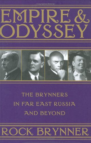 Empire & Odyssey: The Brynners in Far East Russia and Beyond 9781586421021
