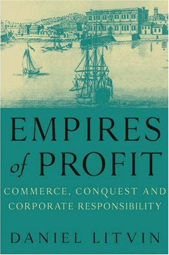 Empires of Profit: Commerce, Conquest and Corporate Responsibility 9781587991165