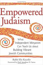 Empowered Judaism: What Independent Minyanim Can Teach Us about Building Vibrant Jewish Communities 7138466