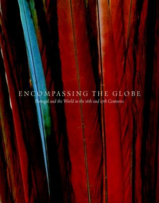 Encompassing the Globe: Portugal and the World in the 16th & 17th Centuries 9781588342454