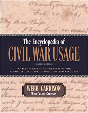 The Encyclopedia of Civil War Usage: An Illustrated Compendium of the Everyday Language of Soldiers and Civilians 9781581822809