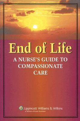 End of Life: A Nurse's Guide to Compassionate Care 9781582556604