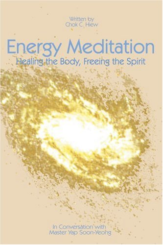 Energy Meditation: Healing the Body, Freeing the Spirit: In Conversation with Master Yap Soon Yeong 9781583485798