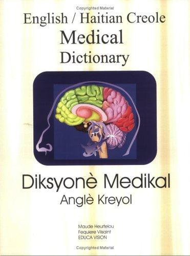 English/Haitian Creole Medical Dictionary: Diksyone Medikal Angle Kreyol 9781584320722