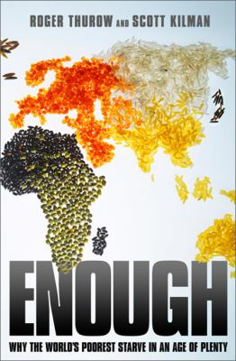 Enough: Why the World's Poorest Starve in an Age of Plenty 9781586485115