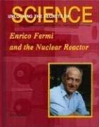 Enrico Fermi and the Nuclear Reactor 9781584151845