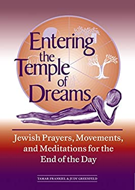Entering the Temple of Dreams: Jewish Prayers, Movements, and Meditations for Embracing the End of the Day 9781580230797