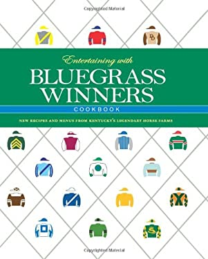 Entertaining with Bluegrass Winners Cookbook: New Recipes and Menus from Kentucky's Legendary Horse Farms 9781581501742