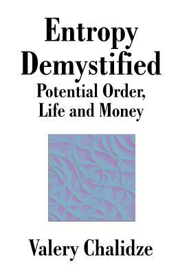 Entropy Demystified: Potential Order, Life and Money 9781581127683