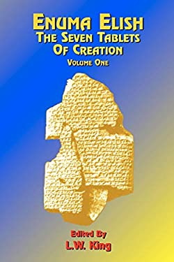 Enuma Elish: The Seven Tablets of Creation: Or the Babylonian and Assyrian Legends Concerning the Creation of the World and of Mankind; English Transl 9781585090419