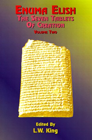 Enuma Elish: The Seven Tablets of Creation: The Babylonian and Assyrian Legends Concerning the Creation of the World and of Mankind 9781585090426