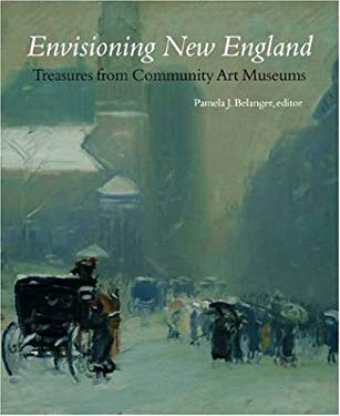 Envisioning New England Envisioning New England Envisioning New England Envisioning New England Envisioning New: Treasures from Community Art Museums 9781584653806