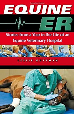 Equine ER: A Year in the Life of an Equine Veterinary Hospital 9781581502138