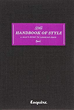 Esquire the Handbook of Style: A Man's Guide to Looking Good 9781588167460