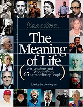 Esquire the Meaning of Life: Wit, Wisdom, and Wonder from 65 Extraordinary People 9781588162618