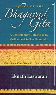Essence of the Bhagavad Gita: A Contemporary Guide to Yoga, Meditation & Indian Philosophy 9781586380687